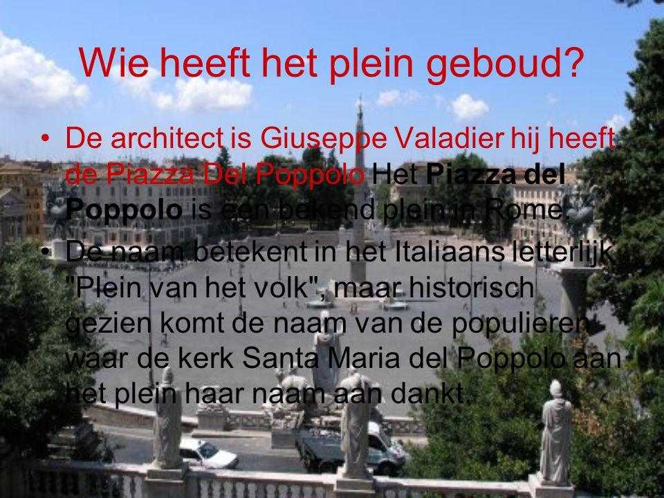 Wie heeft het plein geboud? De architect is Giuseppe Valadier hij heeft de Piazza Del Poppolo Het Piazza del Poppolo is een bekend plein in Rome. De n