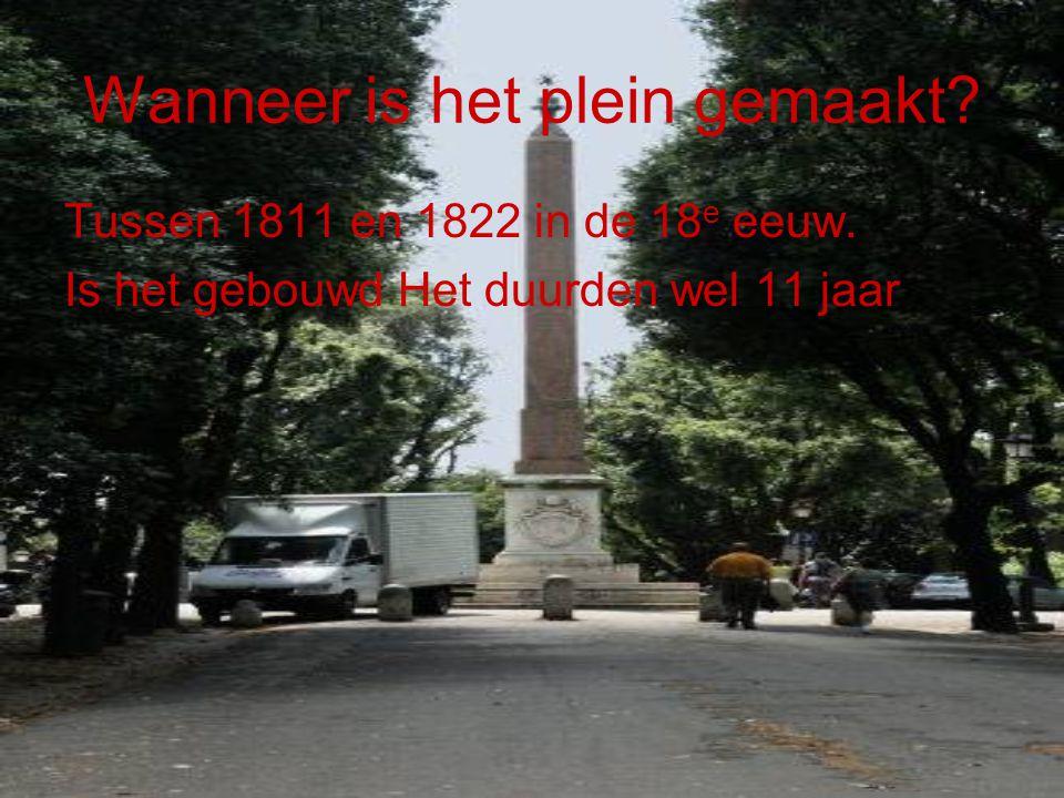 Wanneer is het plein gemaakt? Tussen 1811 en 1822 in de 18 e eeuw. Is het gebouwd Het duurden wel 11 jaar