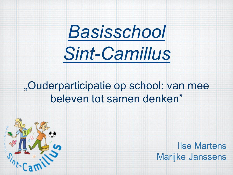 """Basisschool Sint-Camillus """"Ouderparticipatie op school: van mee beleven tot samen denken"""" Ilse Martens Marijke Janssens"""