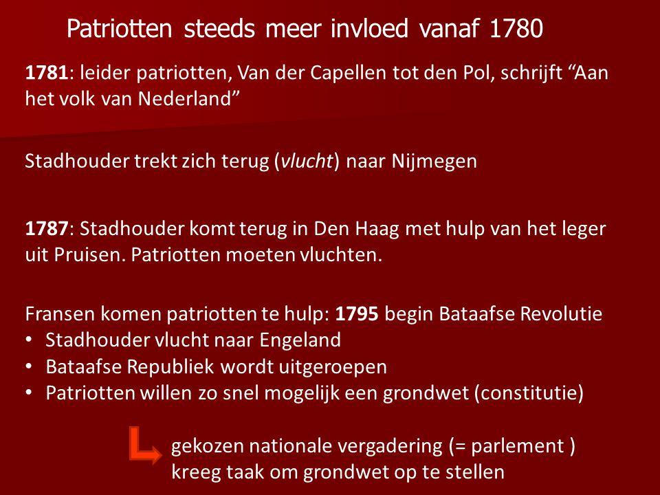 Fransen komen patriotten te hulp: 1795 begin Bataafse Revolutie Stadhouder vlucht naar Engeland Bataafse Republiek wordt uitgeroepen Patriotten willen