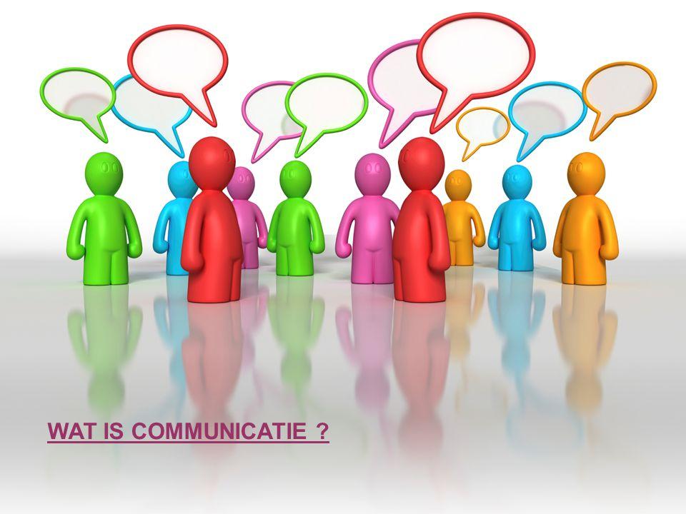 WAT IS COMMUNICATIE ?