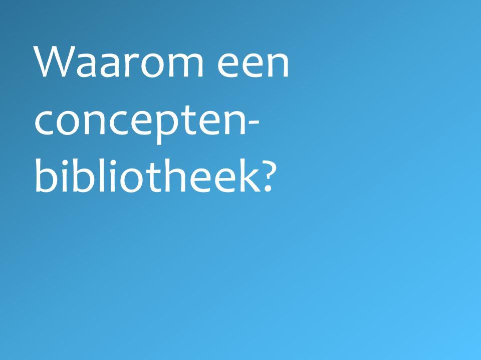 Waarom een concepten- bibliotheek?