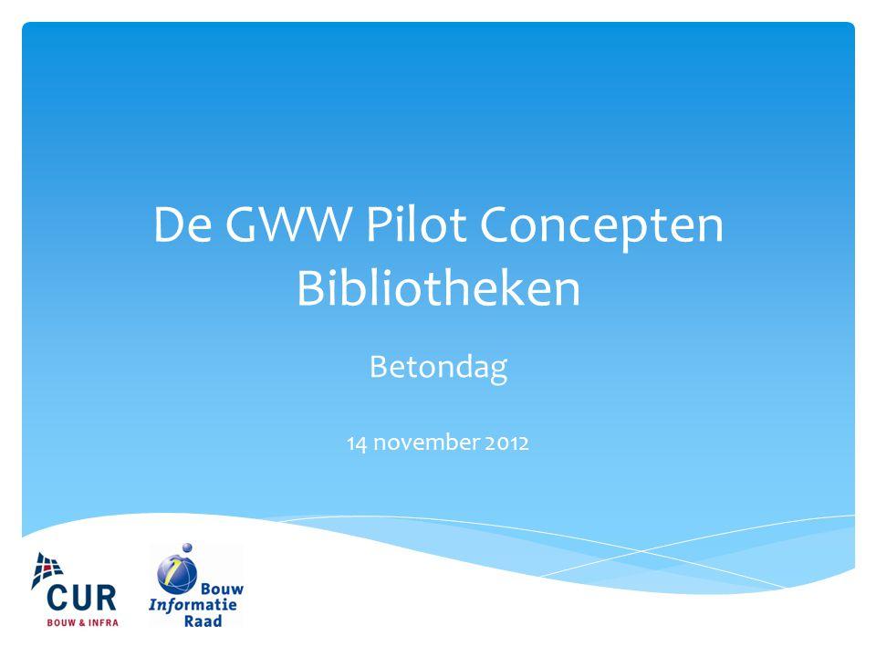 De GWW Pilot Concepten Bibliotheken Betondag 14 november 2012