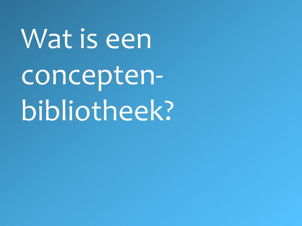 Wat is een concepten- bibliotheek?
