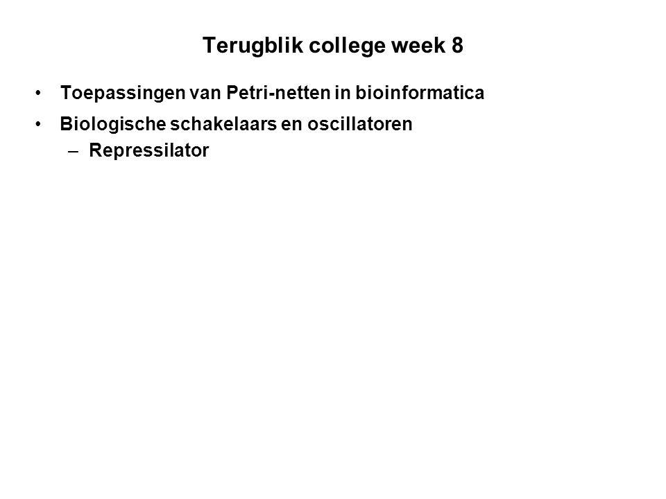Terugblik college week 8 Toepassingen van Petri-netten in bioinformatica Biologische schakelaars en oscillatoren – Repressilator