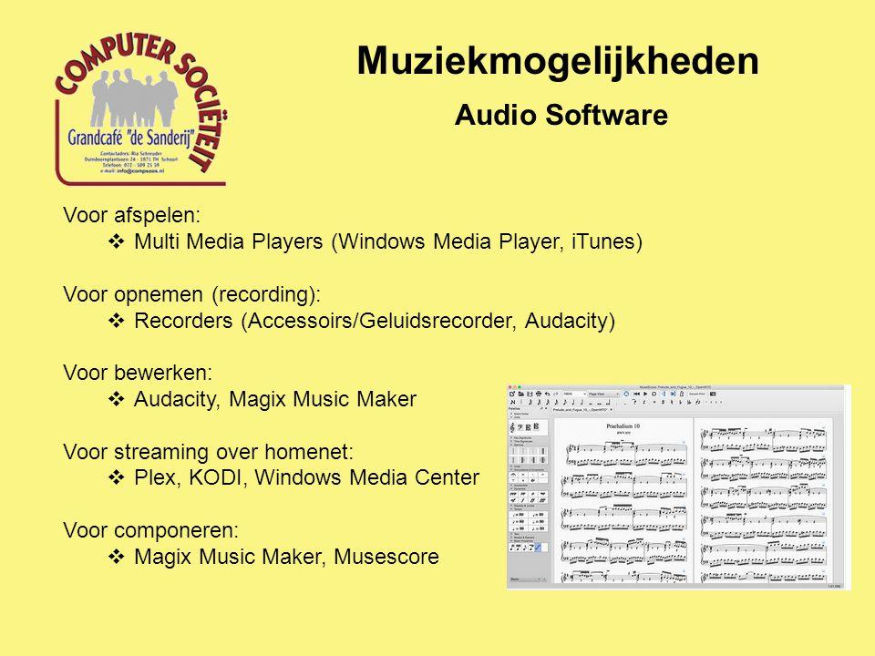 Muziekmogelijkheden Audio Software Voor afspelen:  Multi Media Players (Windows Media Player, iTunes) Voor opnemen (recording):  Recorders (Accessoirs/Geluidsrecorder, Audacity) Voor bewerken:  Audacity, Magix Music Maker Voor streaming over homenet:  Plex, KODI, Windows Media Center Voor componeren:  Magix Music Maker, Musescore