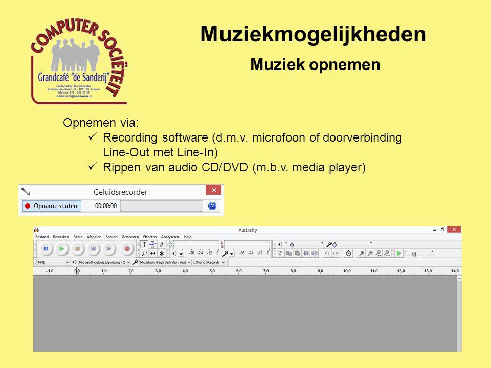 Muziekmogelijkheden Muziek opnemen Opnemen via: Recording software (d.m.v. microfoon of doorverbinding Line-Out met Line-In) Rippen van audio CD/DVD (