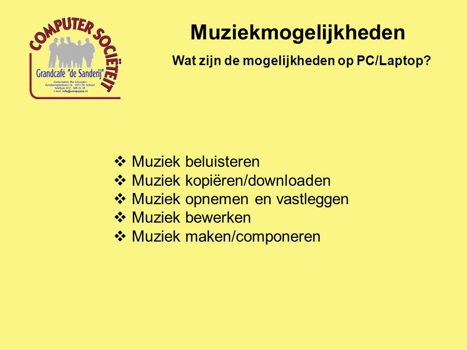 Muziekmogelijkheden Wat zijn de mogelijkheden op PC/Laptop?  Muziek beluisteren  Muziek kopiëren/downloaden  Muziek opnemen en vastleggen  Muziek