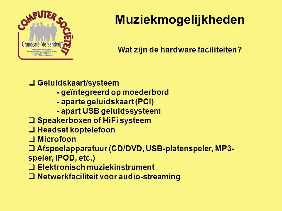Muziekmogelijkheden Wat zijn de hardware faciliteiten?  Geluidskaart/systeem - geïntegreerd op moederbord - aparte geluidskaart (PCI) - apart USB gel