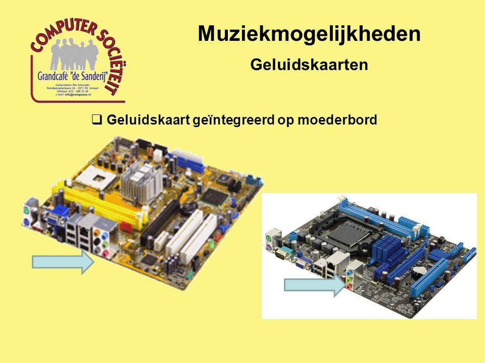 Muziekmogelijkheden Geluidskaarten  Geluidskaart geïntegreerd op moederbord