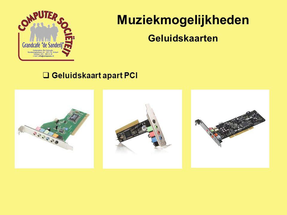 Muziekmogelijkheden Geluidskaarten  Geluidskaart apart PCI