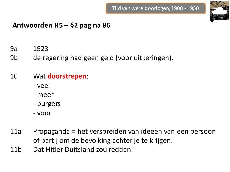 Antwoorden H5 – §2 pagina 86 9a1923 9bde regering had geen geld (voor uitkeringen). 10Wat doorstrepen: - veel - meer - burgers - voor 11aPropaganda =