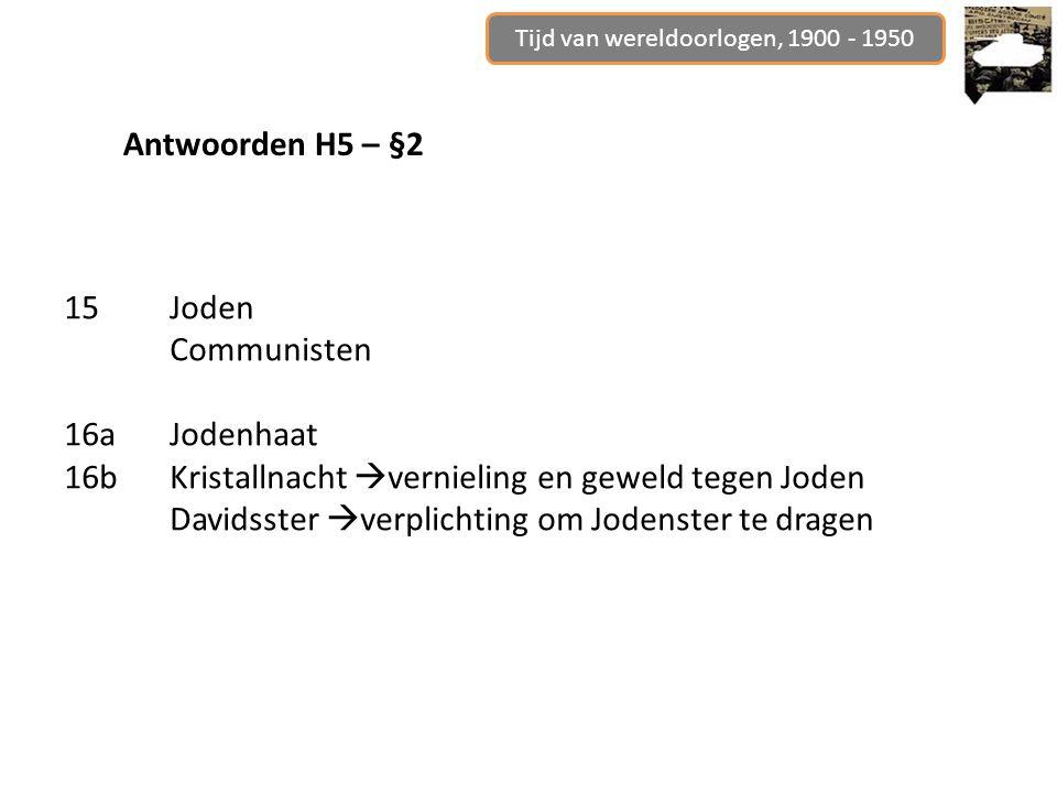 Tijd van wereldoorlogen, 1900 - 1950 Antwoorden H5 – §2 15Joden Communisten 16aJodenhaat 16bKristallnacht  vernieling en geweld tegen Joden Davidsste