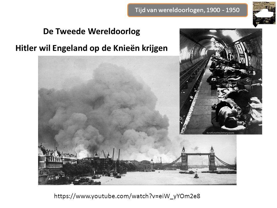 Tijd van wereldoorlogen, 1900 - 1950 De Tweede Wereldoorlog Hitler wil Engeland op de Knieën krijgen https://www.youtube.com/watch?v=eiW_yYOm2e8