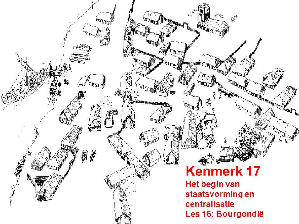 Kenmerk 17 Het begin van staatsvorming en centralisatie Les 16: Bourgondië