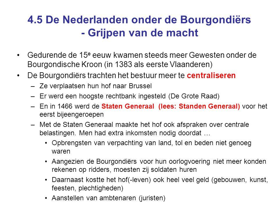 4.5 De Nederlanden onder de Bourgondiërs - de Gewesten Ondanks de centralisatie neigingen en het instellen van allerlei centralistische maatregelen bleven de Gewesten ( provincies ) ook in het tweede deel van de 15 e eeuw grotendeels zelfstandig Tegenover nieuwe verplichtingen stonden of eiste men veelal nieuwe privileges.