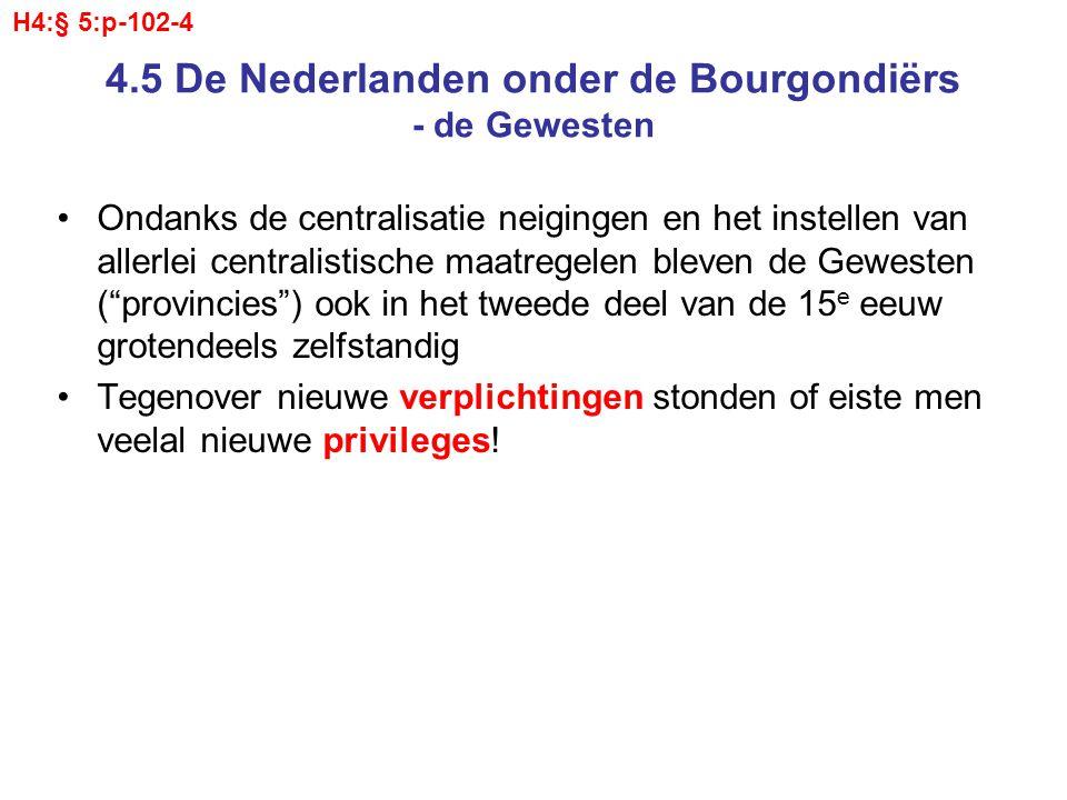 4.5 De Nederlanden onder de Bourgondiërs - de Gewesten Ondanks de centralisatie neigingen en het instellen van allerlei centralistische maatregelen bl