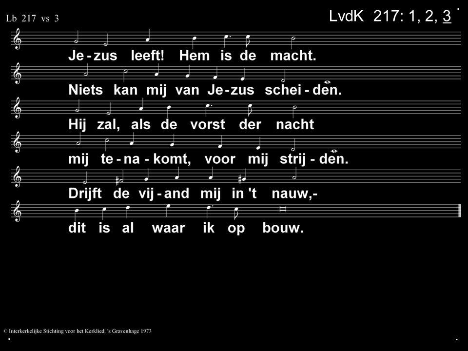 .... Zingen:LvdK 217: 1, 2, 3 2014 Zingen:LvdK 284 Gebed Collecte Zingen:LB 416 Zegen