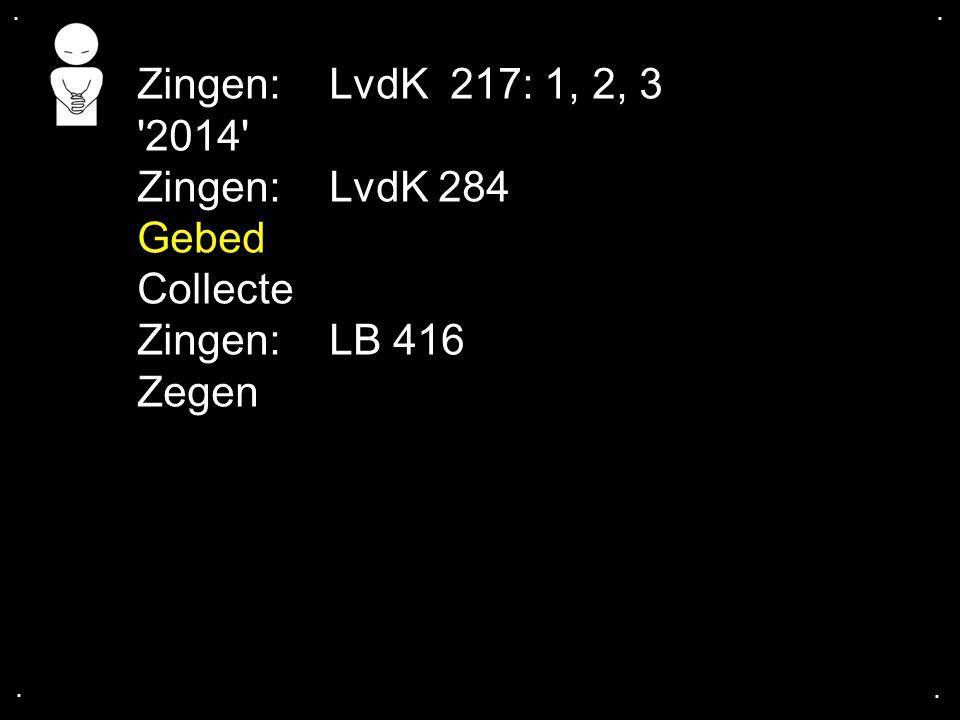 .... Zingen:LvdK 217: 1, 2, 3 '2014' Zingen:LvdK 284 Gebed Collecte Zingen:LB 416 Zegen