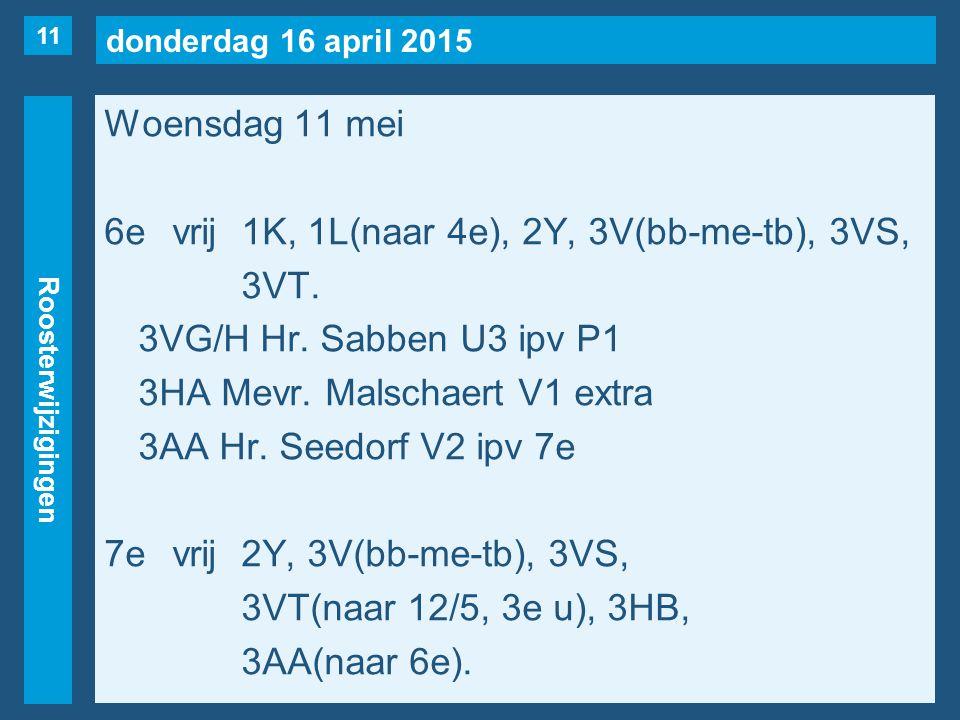 donderdag 16 april 2015 Roosterwijzigingen Woensdag 11 mei 6evrij1K, 1L(naar 4e), 2Y, 3V(bb-me-tb), 3VS, 3VT.