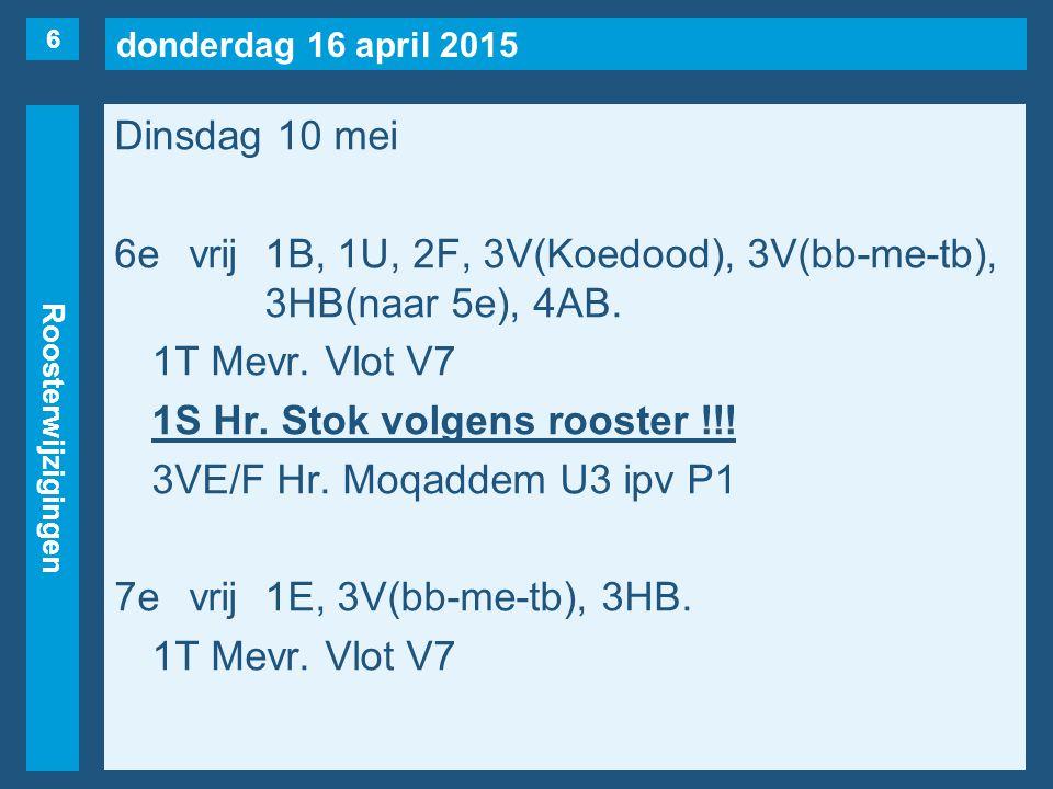 donderdag 16 april 2015 Roosterwijzigingen Dinsdag 10 mei 8evrij1T, 3V(bb-me-tb), 3AA(naar 4e).