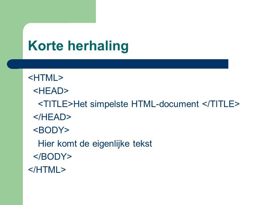 Korte herhaling Het simpelste HTML-document Hier komt de eigenlijke tekst