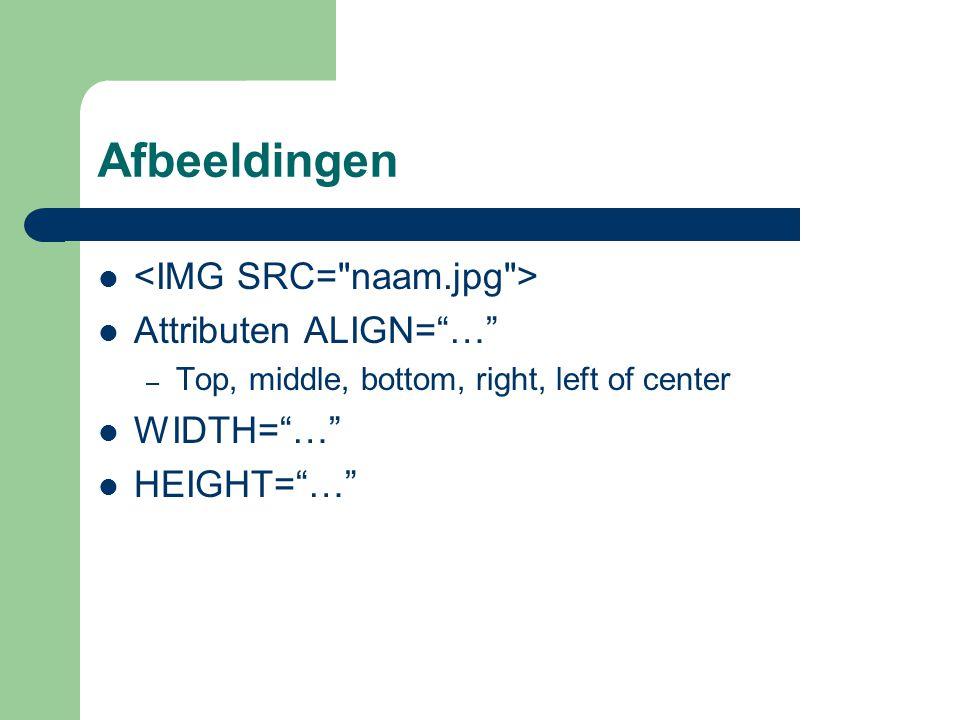 """Afbeeldingen Attributen ALIGN=""""…"""" – Top, middle, bottom, right, left of center WIDTH=""""…"""" HEIGHT=""""…"""""""