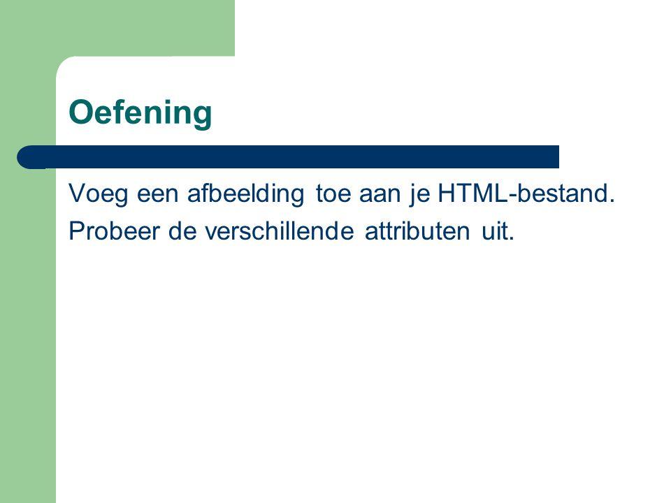 Oefening Voeg een afbeelding toe aan je HTML-bestand. Probeer de verschillende attributen uit.