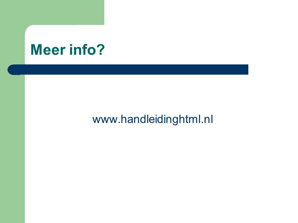 Meer info? www.handleidinghtml.nl