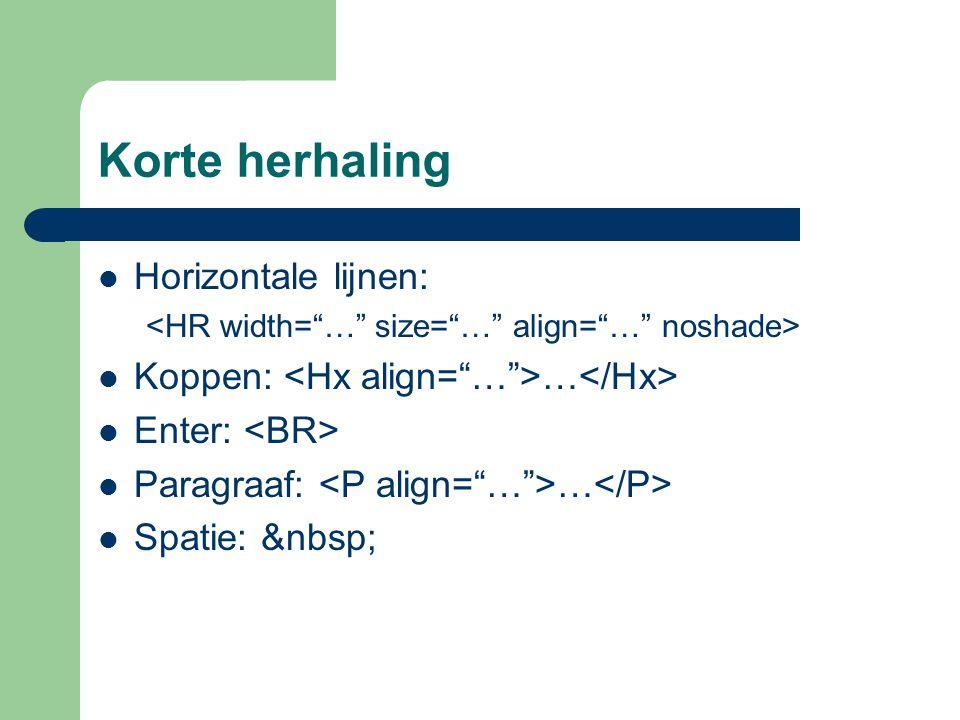 Korte herhaling Horizontale lijnen: Koppen: … Enter: Paragraaf: … Spatie: