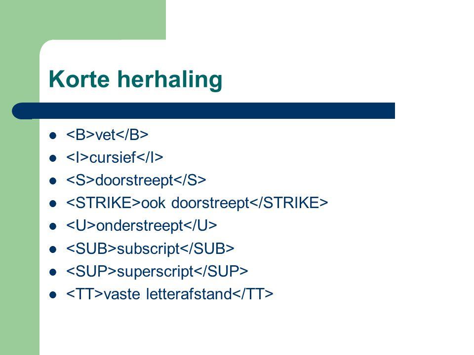 Korte herhaling vet cursief doorstreept ook doorstreept onderstreept subscript superscript vaste letterafstand