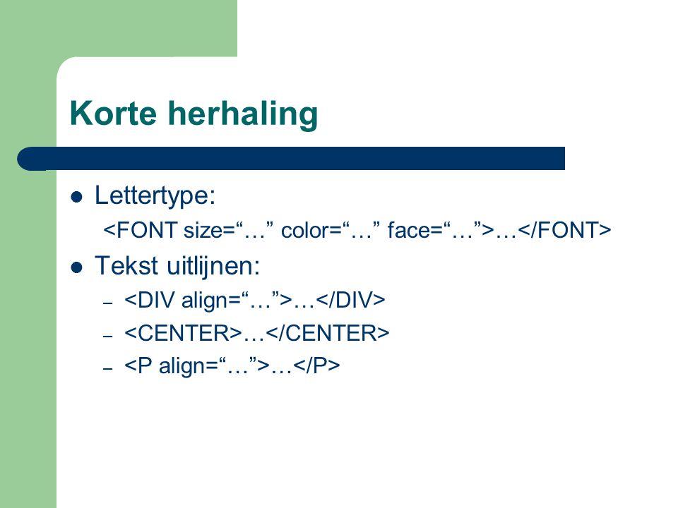 Korte herhaling Lettertype: … Tekst uitlijnen: – …