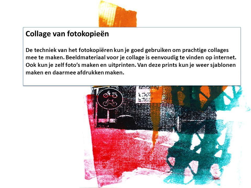 Collage van fotokopieën De techniek van het fotokopiëren kun je goed gebruiken om prachtige collages mee te maken. Beeldmateriaal voor je collage is e