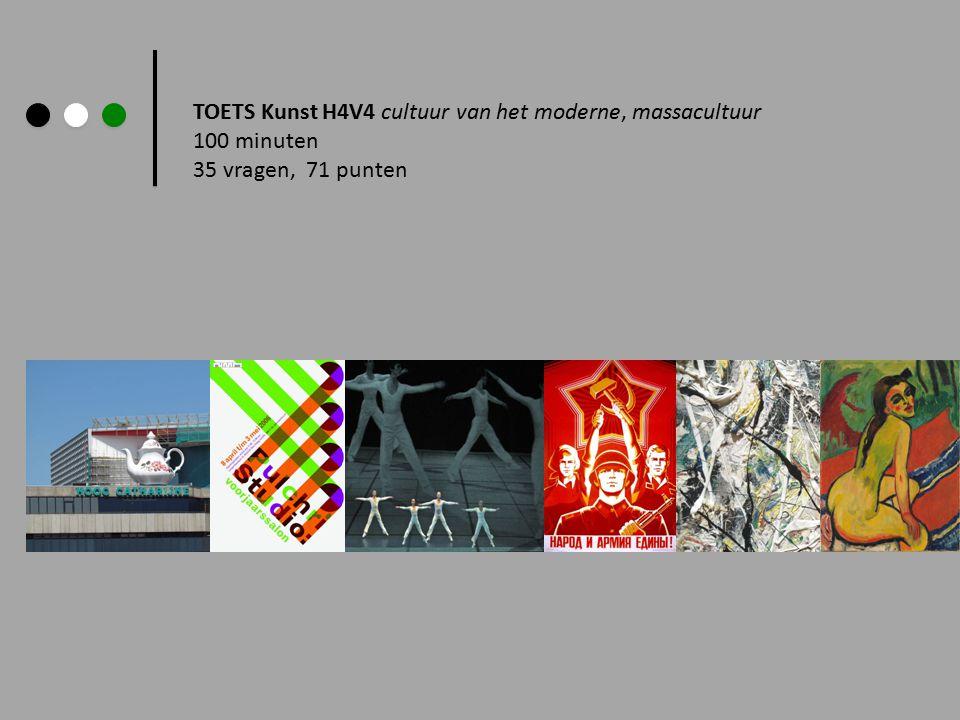 TOETS Kunst H4V4 cultuur van het moderne, massacultuur 100 minuten 35 vragen, 71 punten