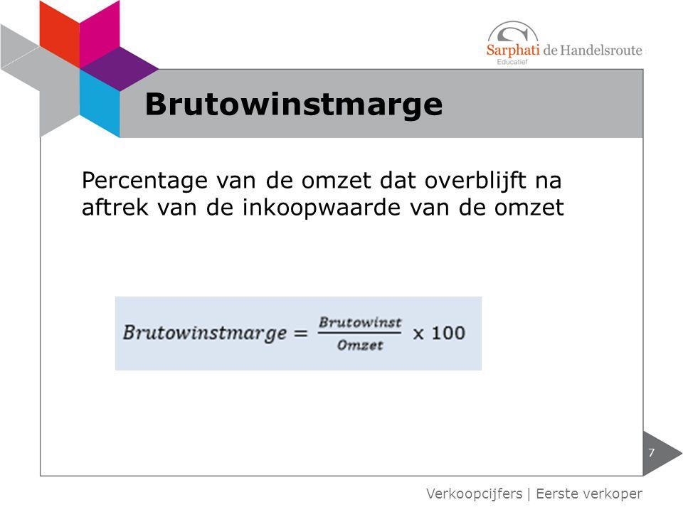 Percentage van de omzet dat overblijft na aftrek van de inkoopwaarde van de omzet 7 Verkoopcijfers | Eerste verkoper Brutowinstmarge