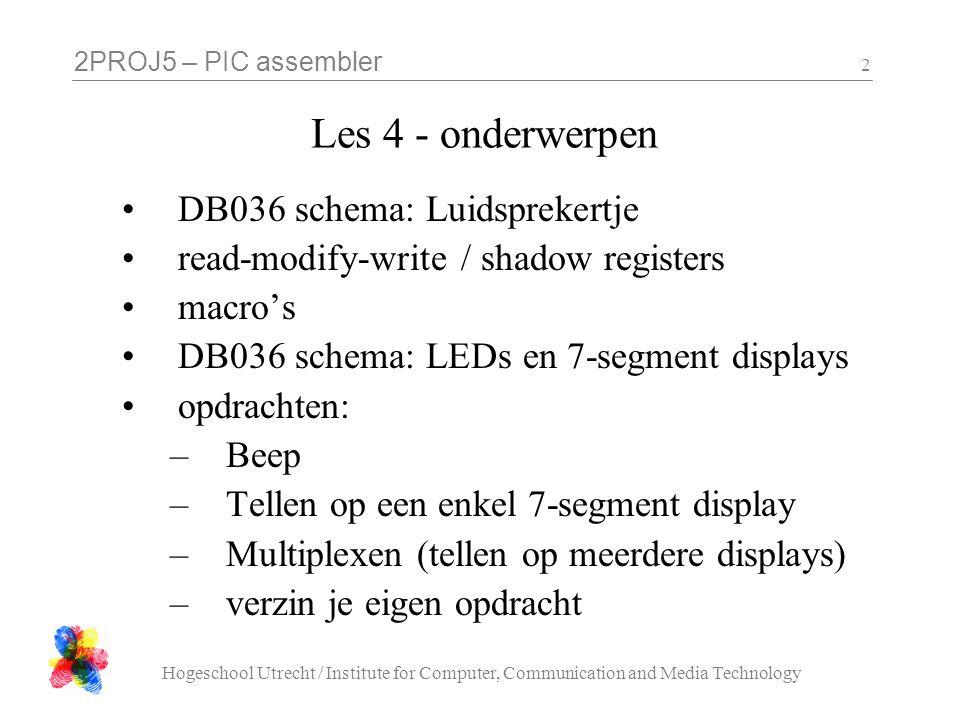 2PROJ5 – PIC assembler Hogeschool Utrecht / Institute for Computer, Communication and Media Technology 23 segment letters A B C DFDF E F G DP http://en.wikipedia.org/wiki/Seven-segment_display