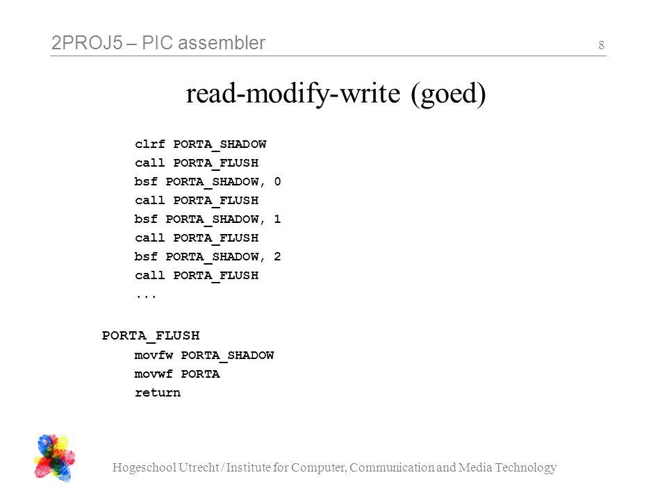 2PROJ5 – PIC assembler Hogeschool Utrecht / Institute for Computer, Communication and Media Technology 9 wat is een macro naam voor een aantal regels text, eventueel met parameters wordt letterlijk ingevoegd bank0 macro bcfSTATUS, RP0 bcfSTATUS, RP1 endm