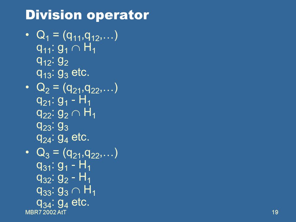MBR7 2002 AtT19 Division operator Q 1 = (q 11,q 12,…) q 11 : g 1  H 1 q 12 : g 2 q 13 : g 3 etc.