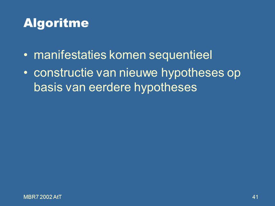 MBR7 2002 AtT41 Algoritme manifestaties komen sequentieel constructie van nieuwe hypotheses op basis van eerdere hypotheses