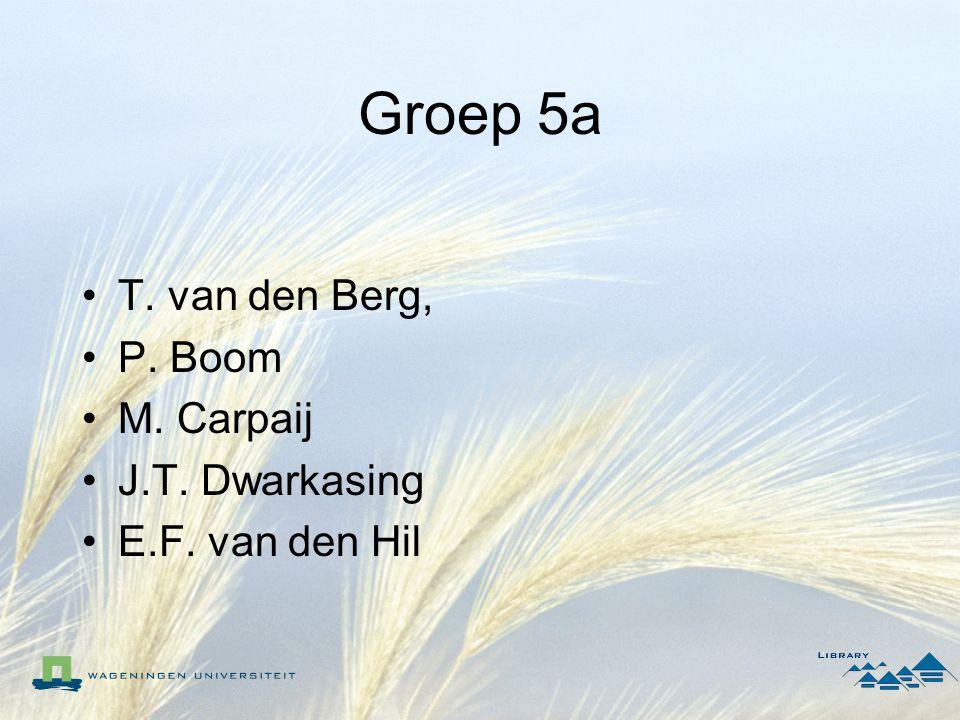 Groep 5a T. van den Berg, P. Boom M. Carpaij J.T. Dwarkasing E.F. van den Hil