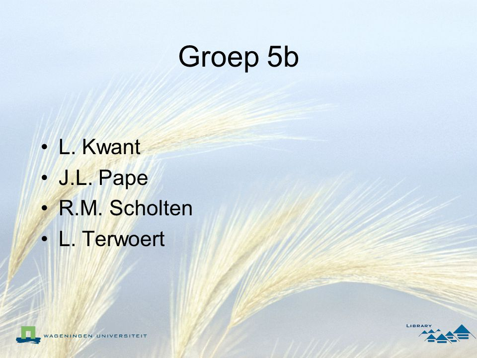 Groep 5b L. Kwant J.L. Pape R.M. Scholten L. Terwoert