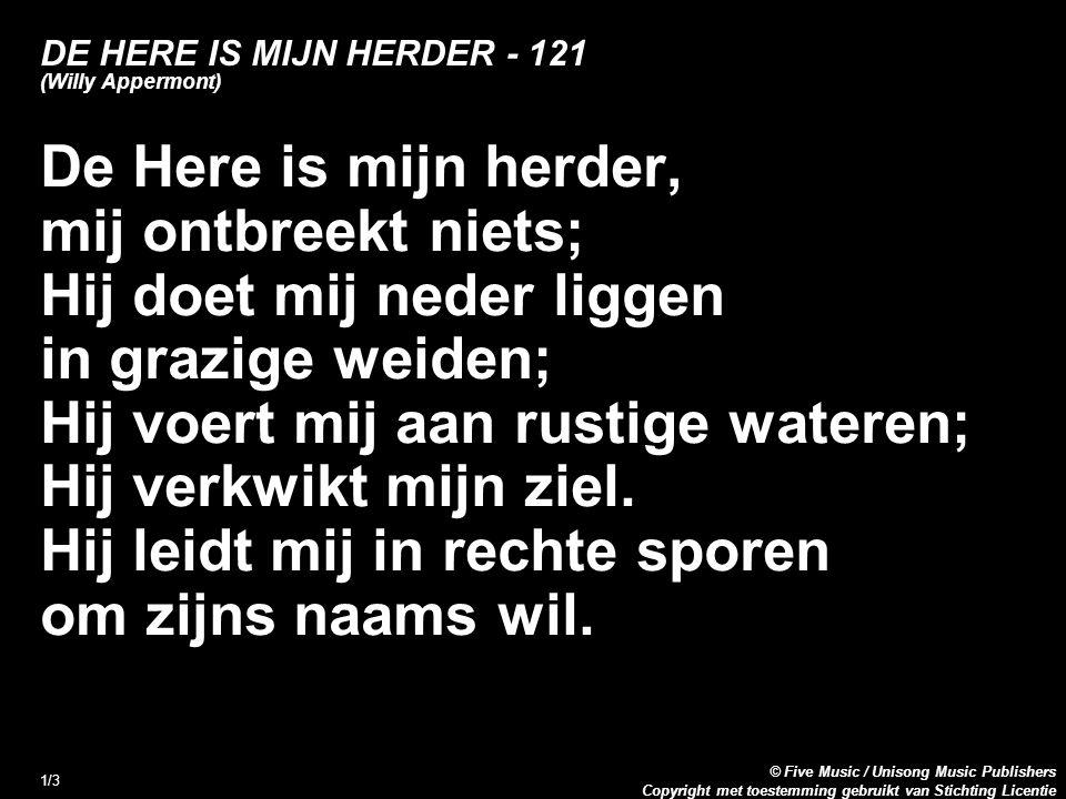 Copyright met toestemming gebruikt van Stichting Licentie © Five Music / Unisong Music Publishers 1/3 DE HERE IS MIJN HERDER - 121 (Willy Appermont) D