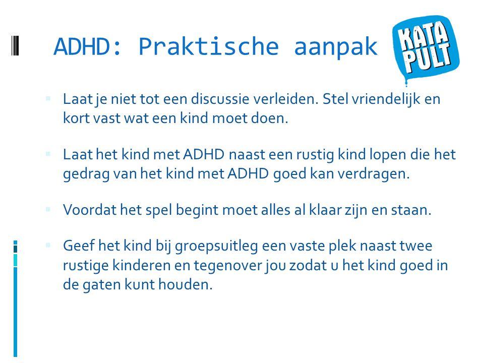 ADHD: Praktische aanpak  Laat je niet tot een discussie verleiden.