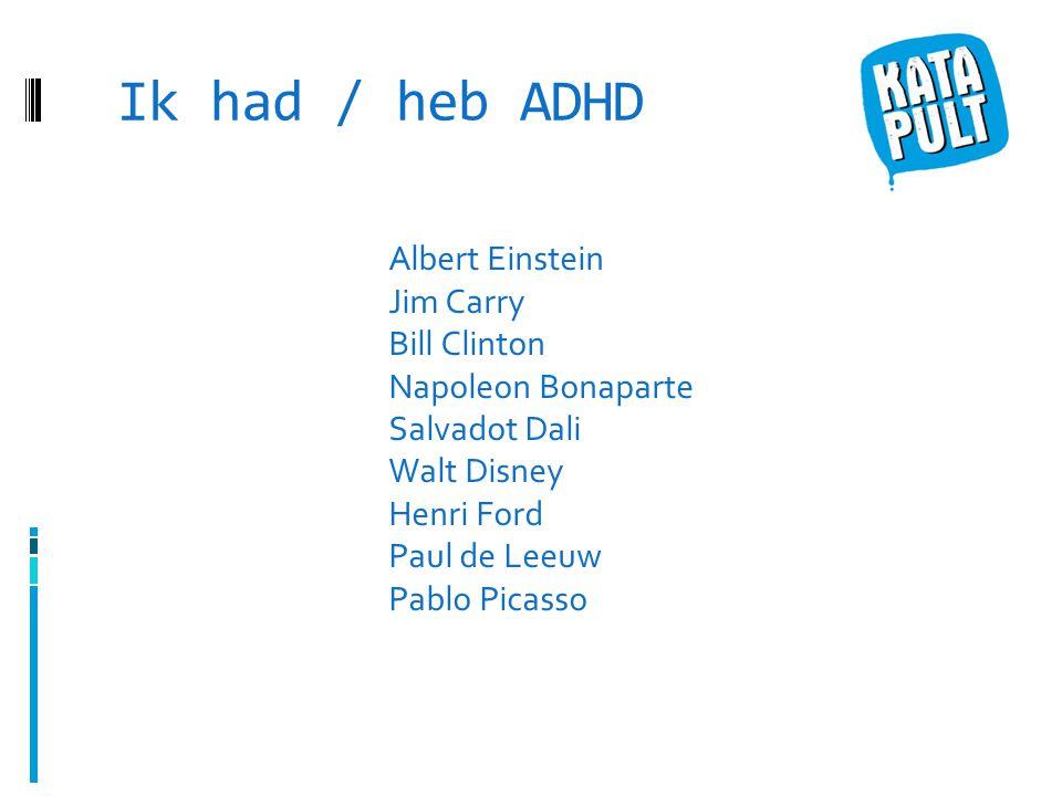 Ik had / heb ADHD Albert Einstein Jim Carry Bill Clinton Napoleon Bonaparte Salvadot Dali Walt Disney Henri Ford Paul de Leeuw Pablo Picasso