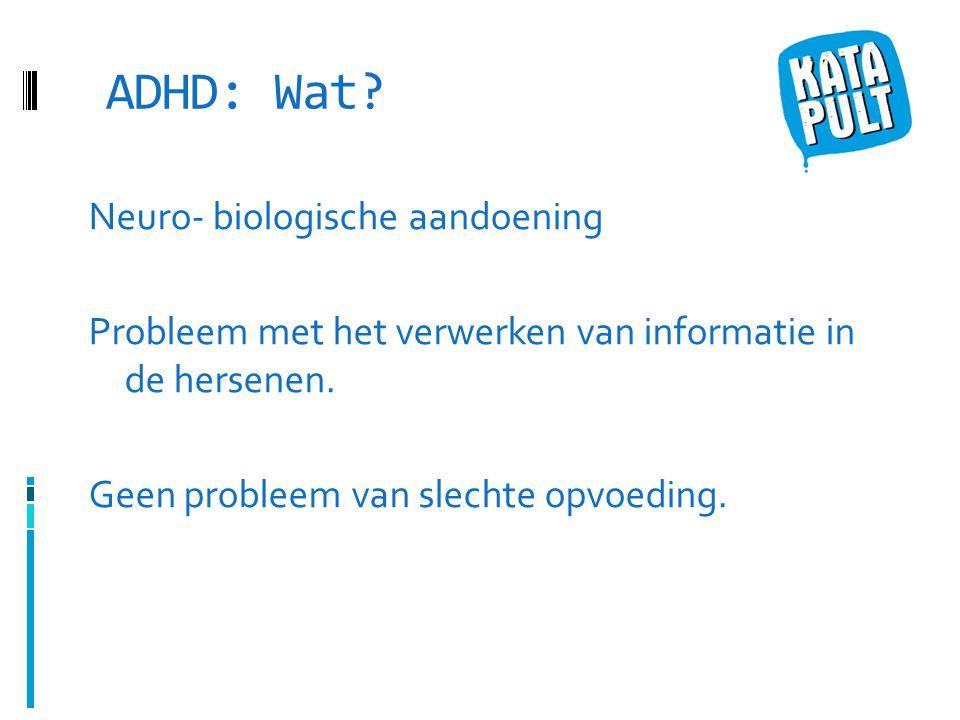 ADHD: Wat.