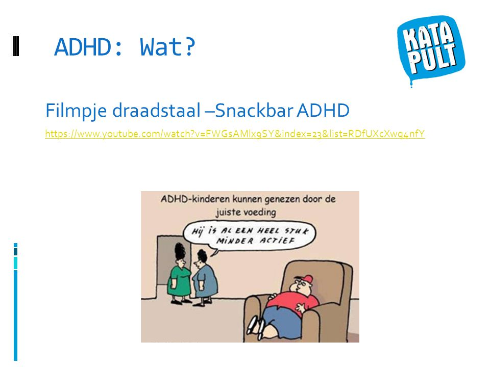 ADHD: Praktische aanpak  Zorg voor duidelijke structuur, zoals een duidelijk dagindeling en duidelijke regels.