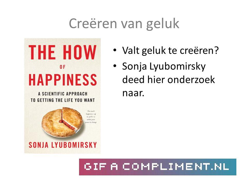 Creëren van geluk Valt geluk te creëren? Sonja Lyubomirsky deed hier onderzoek naar.