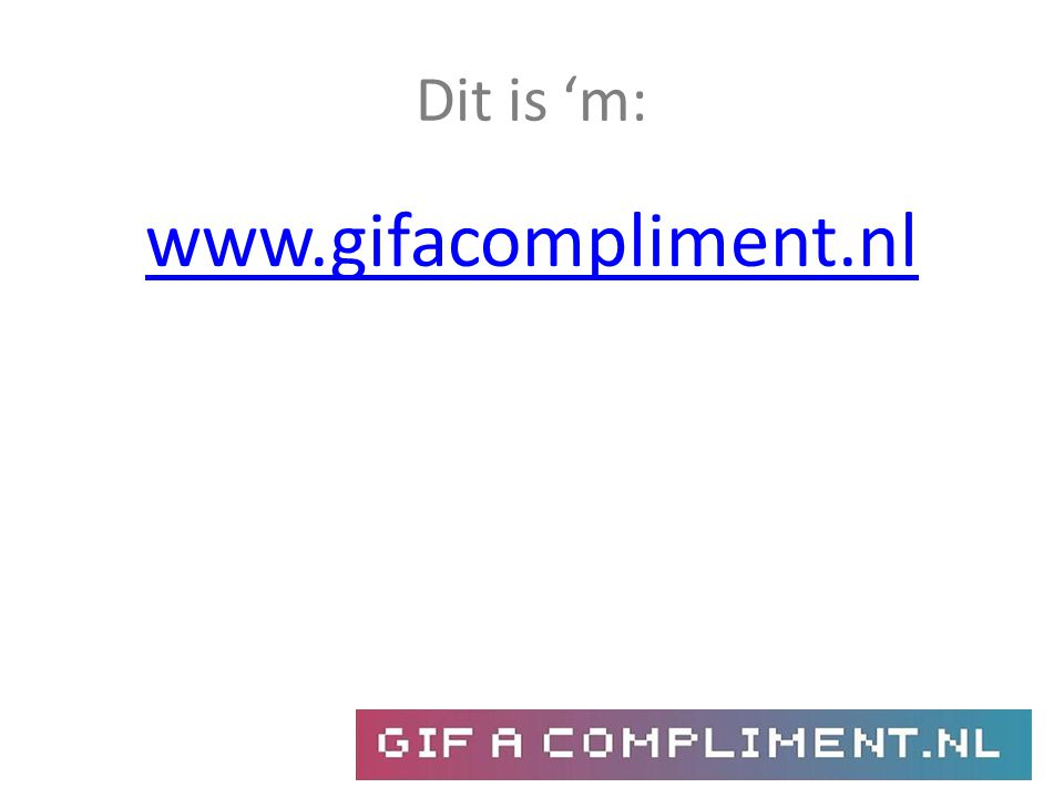 Dit is 'm: www.gifacompliment.nl