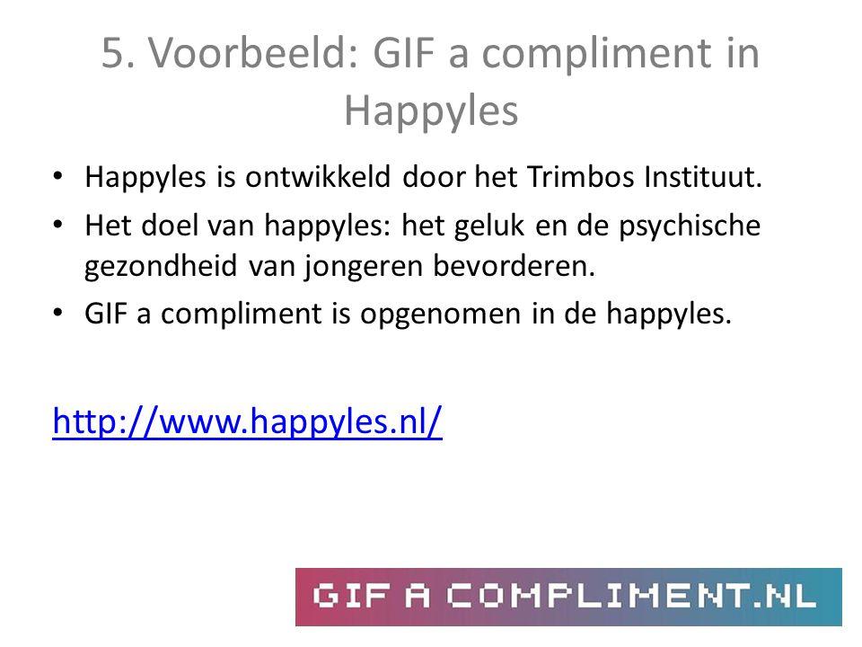 5. Voorbeeld: GIF a compliment in Happyles Happyles is ontwikkeld door het Trimbos Instituut. Het doel van happyles: het geluk en de psychische gezond