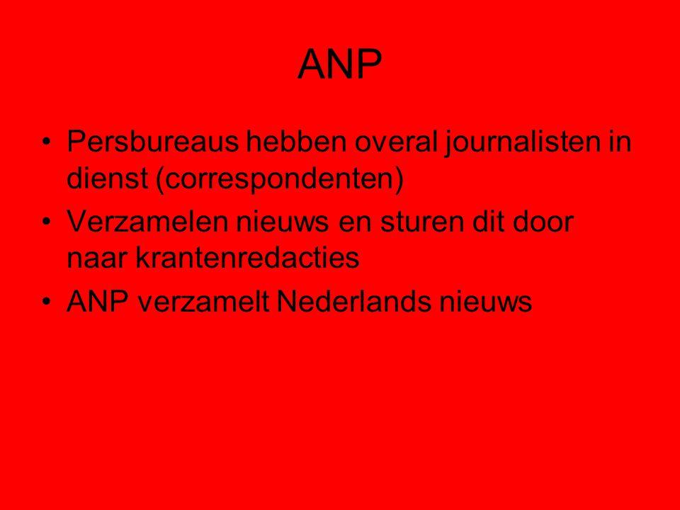 ANP Persbureaus hebben overal journalisten in dienst (correspondenten) Verzamelen nieuws en sturen dit door naar krantenredacties ANP verzamelt Nederlands nieuws